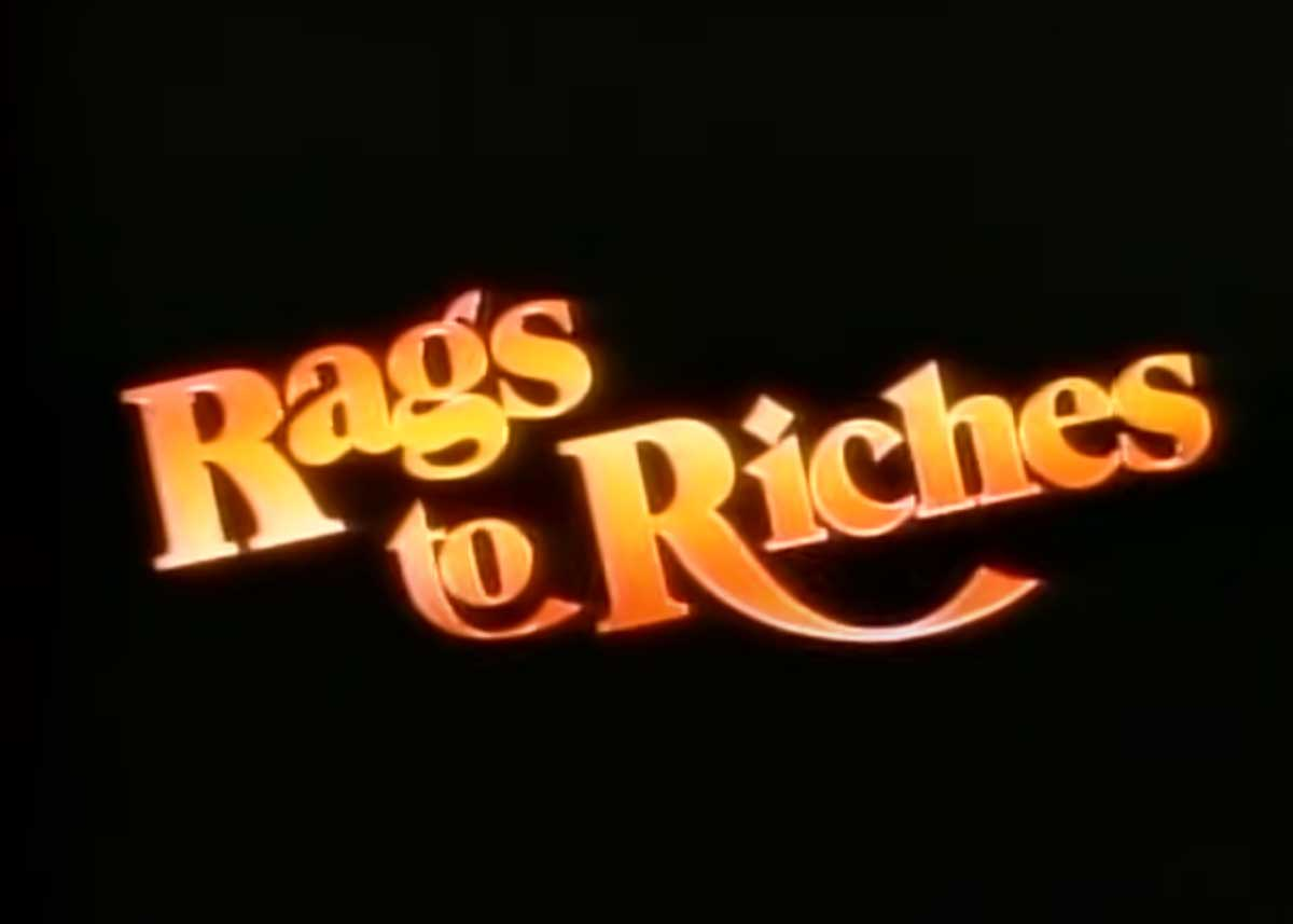 Remember Rags to Riches?